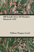 Bill Sewall's Story of Theodore Roosevelt