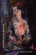 Severance Songs (Dorset Prize)