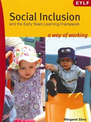 SOCIAL INCLUSION & THE EARLY YEARS LEARNING FRAMEWORK: A WAY OF WORKING