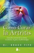 Como Curar La Artritis [Spanish]