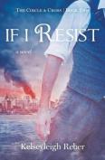 If I Resist (Circle & Cross)