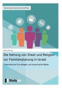 Die Haltung Von Staat Und Religion Zur Familienplanung in Israel. Theoretische Grundlagen Und Empirische Daten [GER]